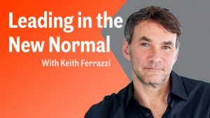 Keith Ferrazzi Shares His Strategy for Succeeding Amid Constant Change