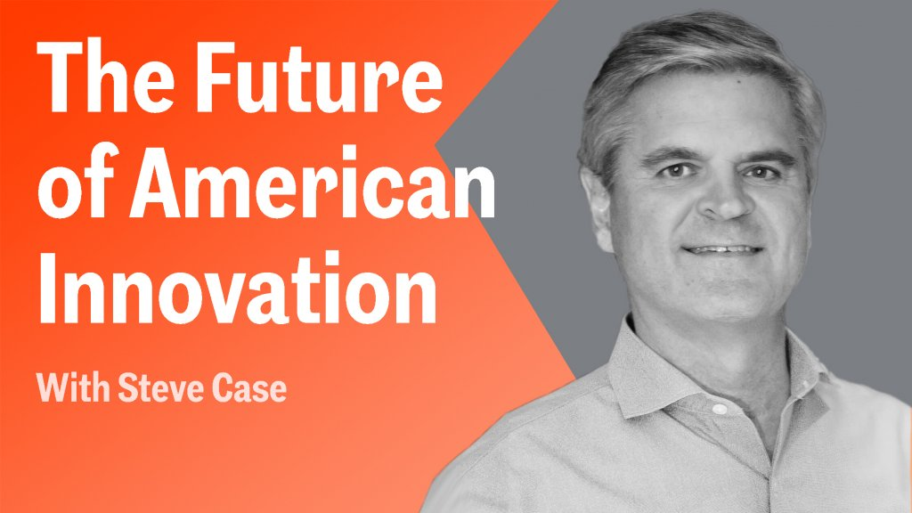 AOL Co-Founder Steve Case On the Future of American Innovation