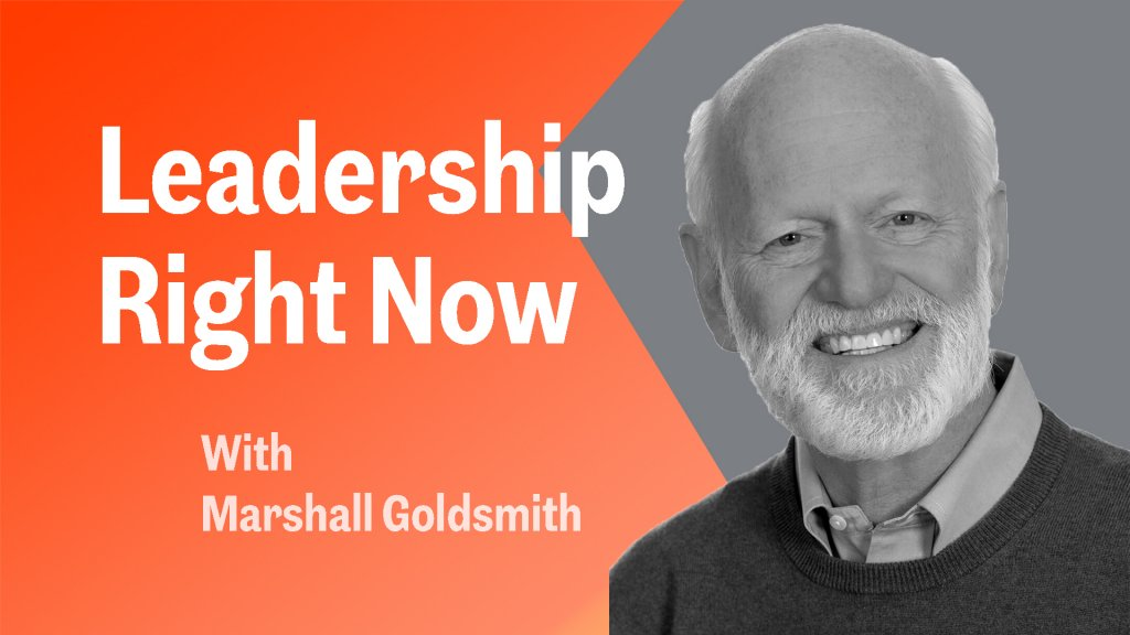 Marshall Goldsmith: How to Be a Great Leader in Tough Times